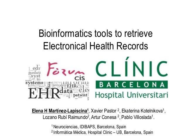 Bioinformatics tools to retrieve Electronical Health Records Elena H Martínez-Lapiscina1, Xavier Pastor 2, Ekaterina Kotel...