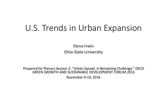 "U.S. Trends in Urban Expansion Elena Irwin Ohio State University Prepared for Plenary Session 2: ""Urban Sprawl, A Remainin..."