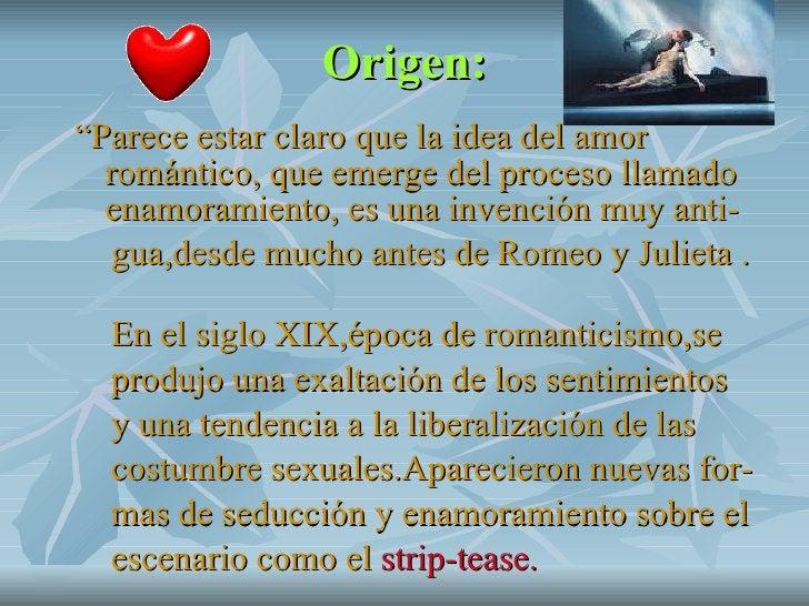 """Origen: <ul><li>"""" Parece estar claro que la idea del amor romántico, que emerge del proceso llamado enamoramiento, es una ..."""