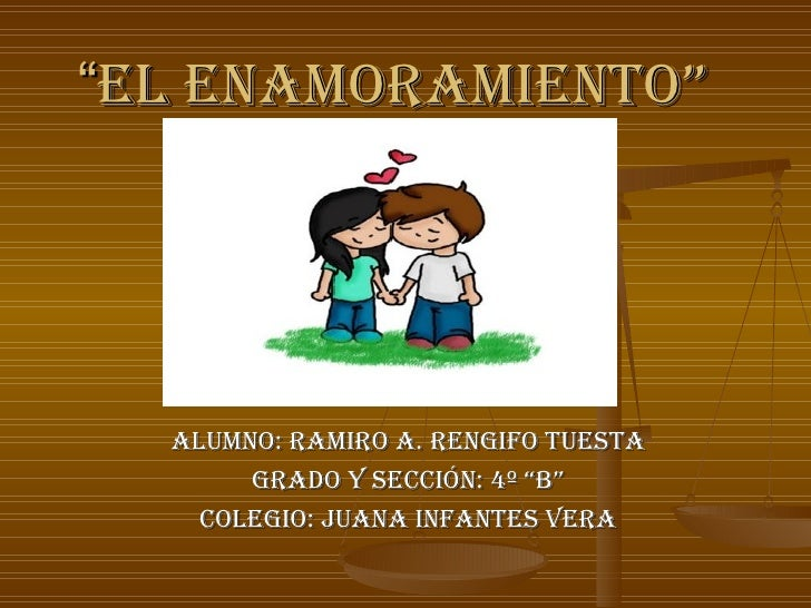 """"""" El enamoramiento"""" Alumno: Ramiro a. Rengifo tuesta Grado y sección: 4º """"B"""" Colegio: Juana infantes vera"""