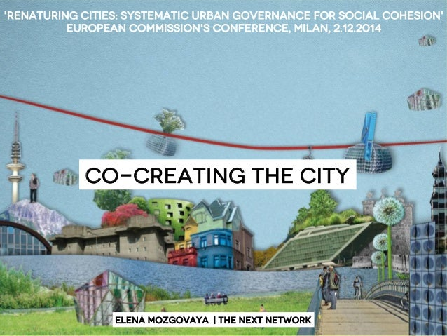 'Renaturing cities: systematic urban governance for social cohesion'  European commission's conference, Milan, 2.12.2014  ...