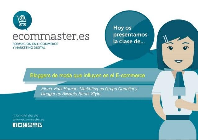 Bloggers de moda que influyen en el E-commerce Elena Vidal Román. Marketing en Grupo Cortefiel y blogger en Alicante Stree...