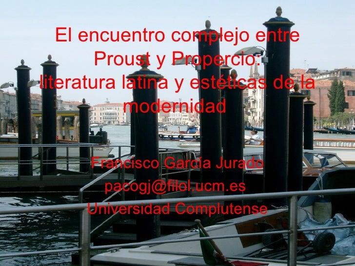 El encuentro complejo entre Proust y Propercio: literatura latina y estéticas de la modernidad   Francisco García Jurado p...