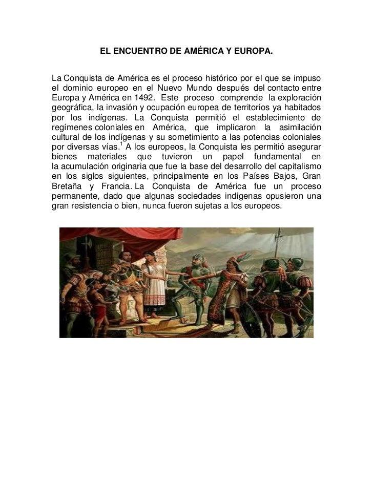 EL ENCUENTRO DE AMÉRICA Y EUROPA.La Conquista de América es el proceso histórico por el que se impusoel dominio europeo en...