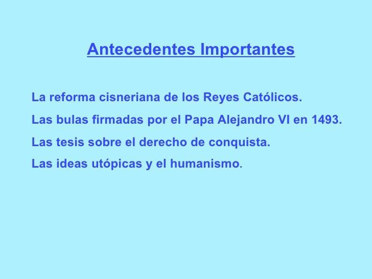 Antecedentes Importantes La reforma cisneriana de los Reyes Católicos. Las bulas firmadas por el Papa Alejandro VI en 1493...