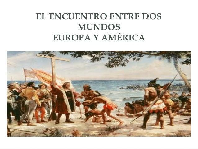 EL ENCUENTRO ENTRE DOS MUNDOS EUROPA Y AMÉRICA