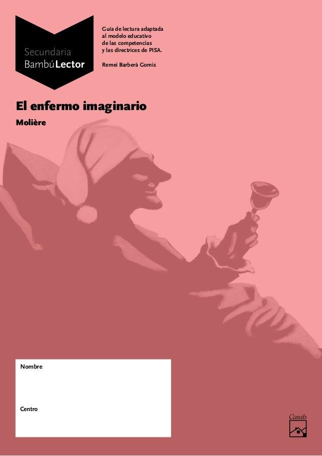 El enfermo imaginario Molière Nombre Centro Guía de lectura adaptada al modelo educativo de las competencias y las directr...