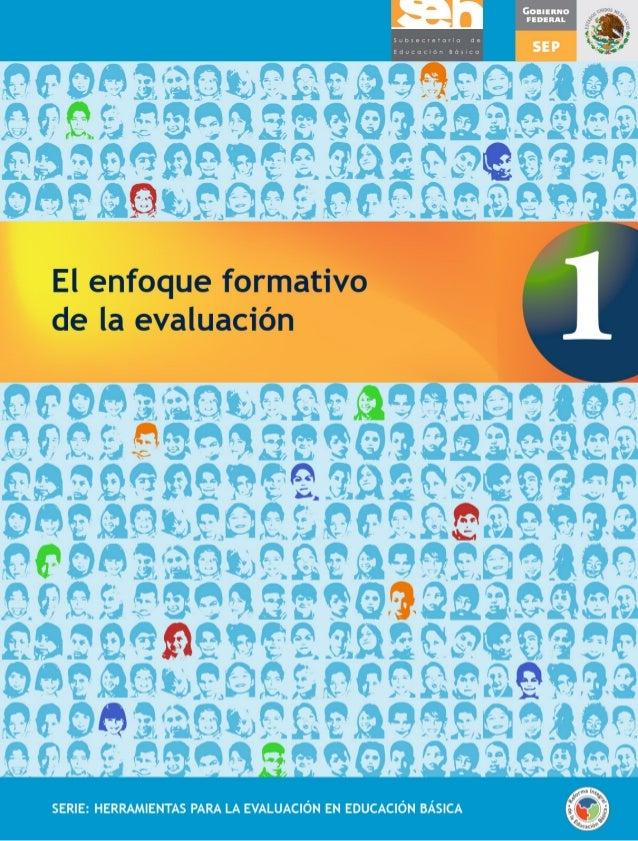 SERIE: HERRAMIENTAS PARA LA EVALUACIÓN EN EDUCACIÓN BÁSICA El enfoque formativo de la evaluación