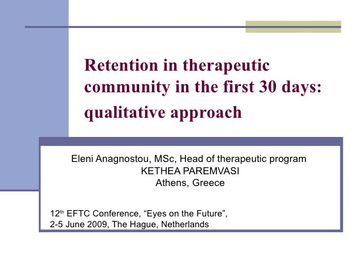 Retention in therapeutic community in the first 30 days :  qualitative approach   Eleni Anagnostou ,  MSc, Head of therape...