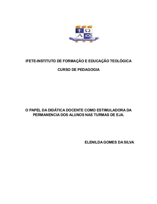 IFETE-INSTITUTO DE FORMAÇÃO E EDUCAÇÃO TEOLÓGICA  CURSO DE PEDAGOGIA  O PAPEL DA DIDÁTICA DOCENTE COMO ESTIMULADORA DA  PE...