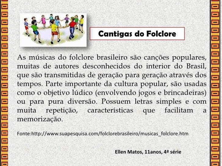Cantigas do FolcloreAs músicas do folclore brasileiro são canções populares,muitas de autores desconhecidos do interior do...