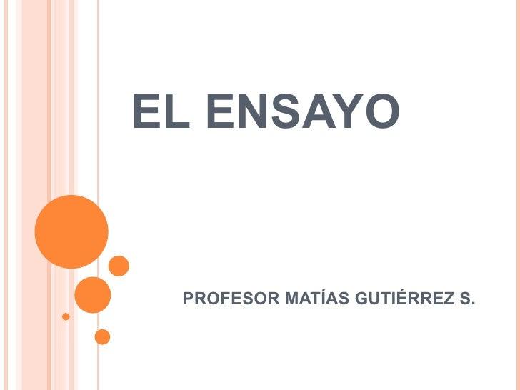 EL ENSAYO PROFESOR MATÍAS GUTIÉRREZ S.