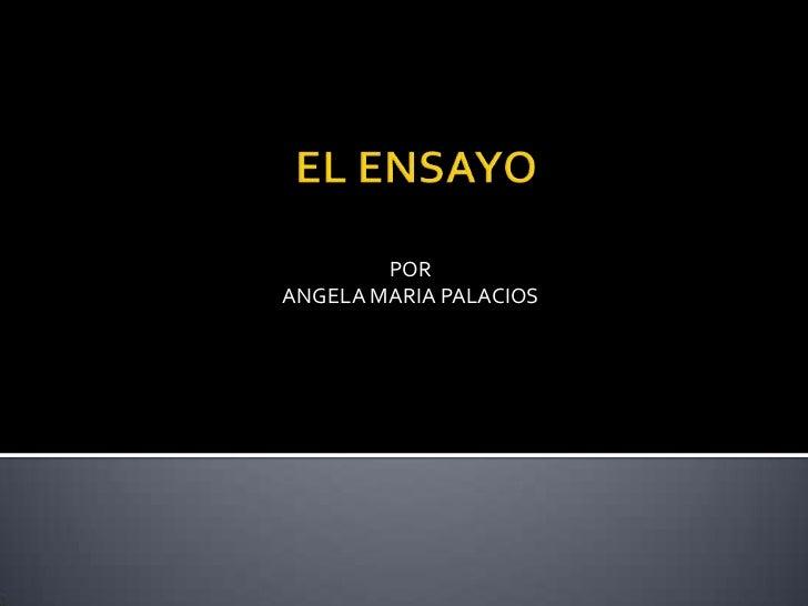 EL ENSAYO<br />POR<br />ANGELA MARIA PALACIOS<br />