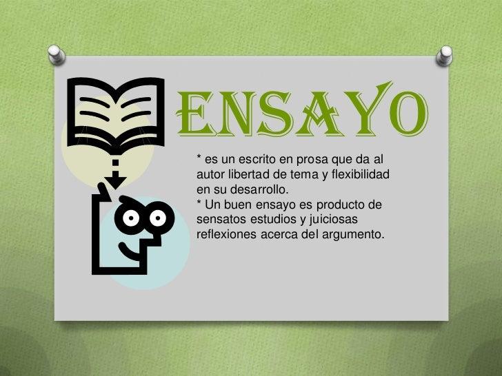 ENSAYO<br />* es un escrito en prosa que da al autor libertad de tema y flexibilidad en su desarrollo.<br />* Un buen ensa...