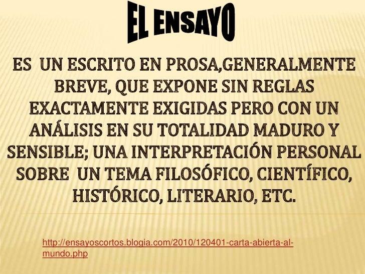 EL ENSAYO<br />ES  UN ESCRITO EN PROSA,GENERALMENTE BREVE, QUE EXPONE SIN REGLAS <br />EXACTAMENTE EXIGIDAS PERO CON UN AN...