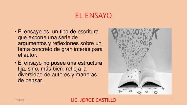 EL ENSAYO • El ensayo es un tipo de escritura que expone una serie de argumentos y reflexiones sobre un tema concreto de g...