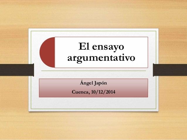 El ensayo  argumentativo  Ángel Japón  Cuenca, 10/12/2014