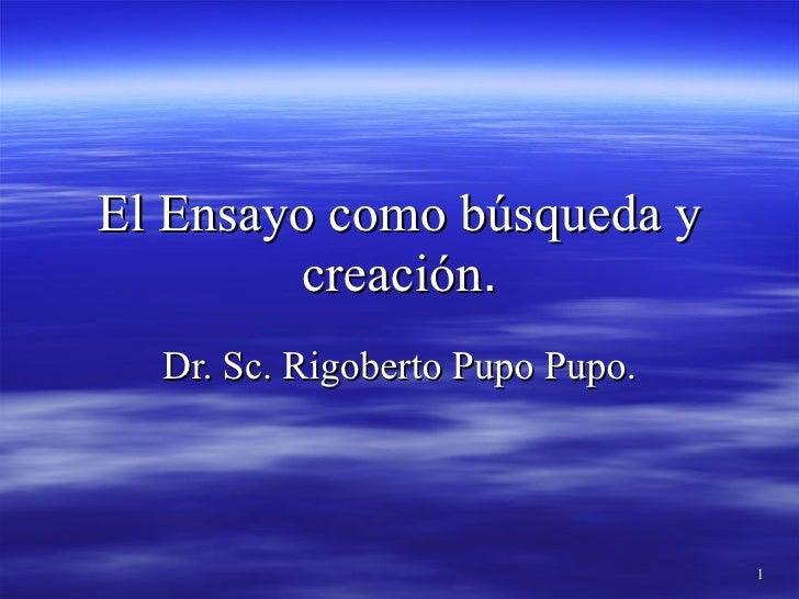 El Ensayo como búsqueda y creación . Dr. Sc. Rigoberto Pupo Pupo.