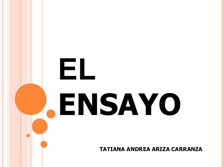 EL  ENSAYO   TATIANA ANDREA ARIZA CARRANZA