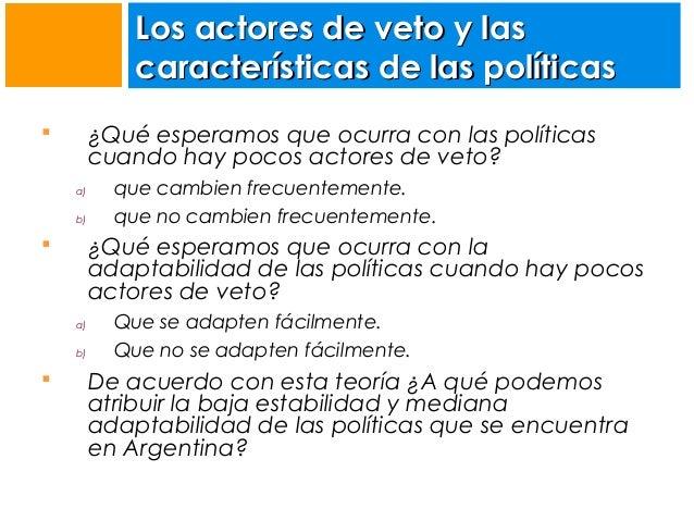 Los actores de veto y las características de las políticas ¿Qué esperamos que ocurra con las políticas cuando hay pocos ac...
