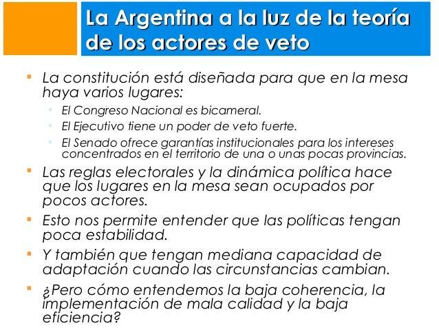 La Argentina a la luz de la teoría de los actores de veto  La constitución está diseñada para que en la mesa  haya varios...