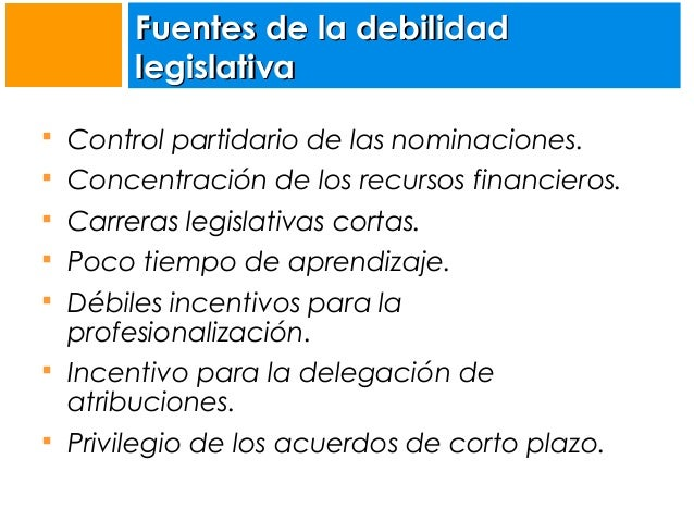 Fuentes de la debilidad legislativa  Control partidario de las nominaciones.  Concentración de los recursos financieros....