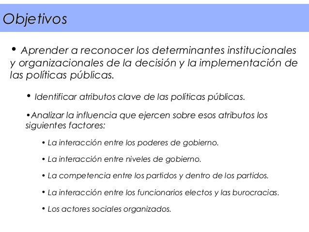 Objetivos • Aprender a reconocer los determinantes institucionales y organizacionales de la decisión y la implementación d...