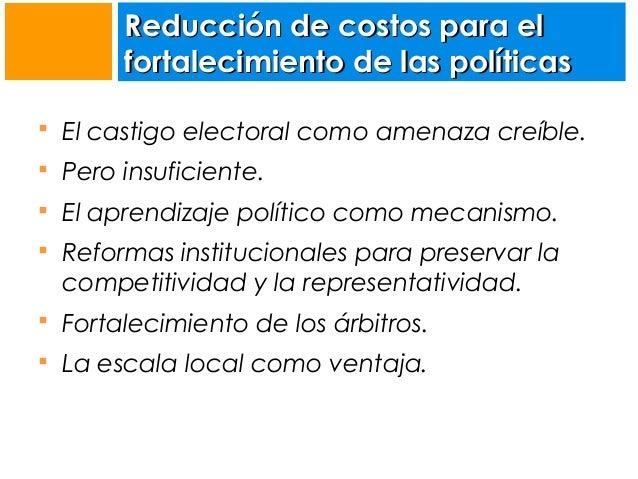 Reducción de costos para el fortalecimiento de las políticas  El castigo electoral como amenaza creíble.  Pero insuficie...