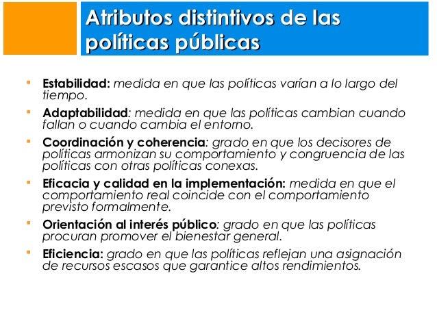 Atributos distintivos de las políticas públicas          Estabilidad: medida en que las políticas varían a lo largo ...
