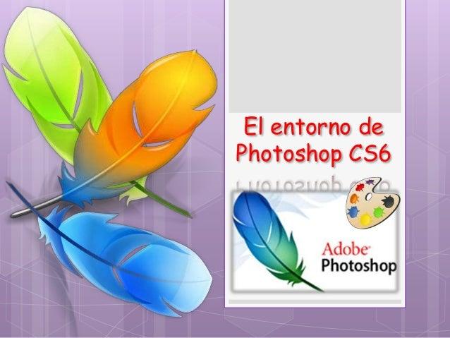 El entorno de Photoshop CS6