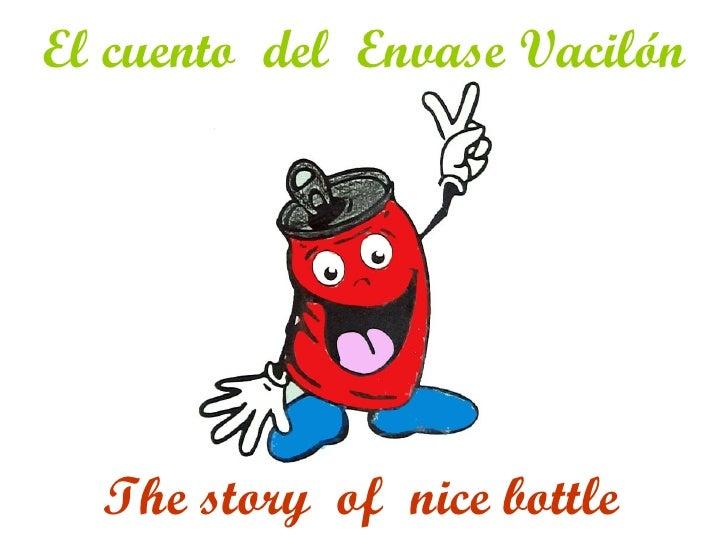 El cuento del Envase Vacilón  The story of nice bottle