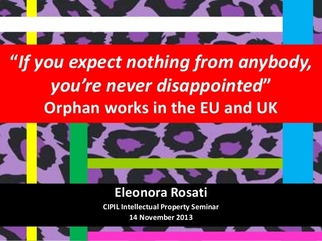 """""""If you expect nothing from anybody, you're never disappointed"""" Orphan works in the EU and UK  Eleonora Rosati CIPIL Intel..."""