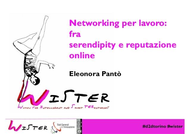 Networking per lavoro: fra serendipity e reputazioneserendipity e reputazione online Eleonora Pantò #d2dtorino #wister Fot...