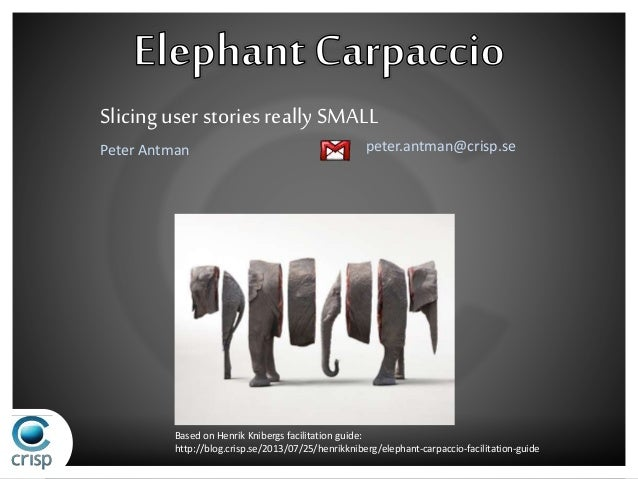 Slicing user stories really SMALL  peter.antman@crisp.se  Peter Antman  Based on Henrik Knibergs facilitation guide:  http...