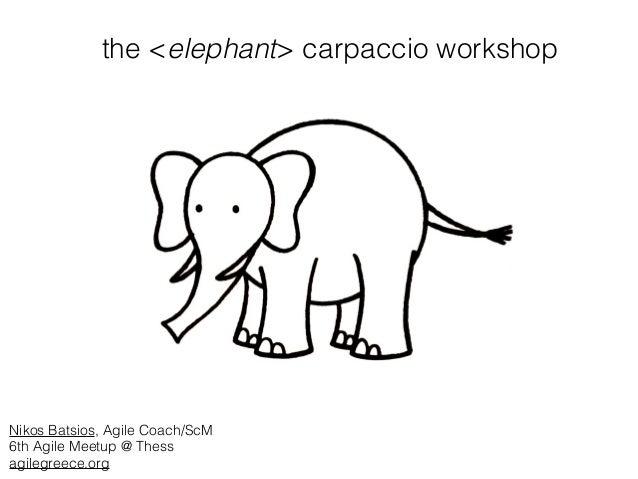 the <elephant> carpaccio workshop Nikos Batsios, Agile Coach/ScM 6th Agile Meetup @ Thess agilegreece.org