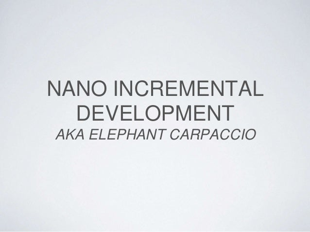 NANO INCREMENTAL DEVELOPMENT AKA ELEPHANT CARPACCIO