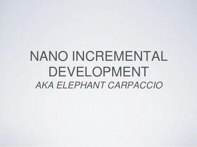 NANO INCREMENTAL DEVELOPMENT AKA ELEPHANT CARPACCIO