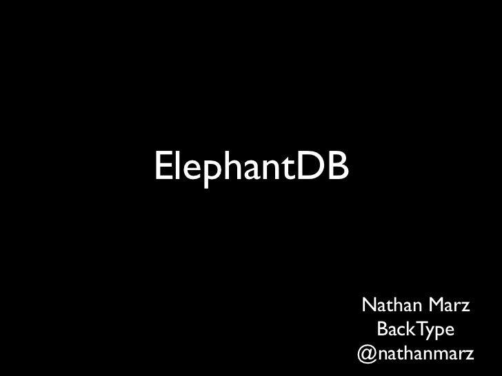 ElephantDB             Nathan Marz              BackType             @nathanmarz