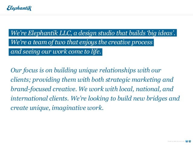 We're Elephantik LLC, a design studio that builds 'big ideas'.We're a team of two that enjoys the creative processand seei...
