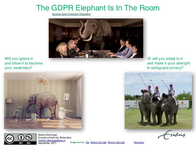 The GDPR Elephant Is In The Room Image sources: Top, Bottom left side, Bottom right side. Will you ignore it and allow it ...