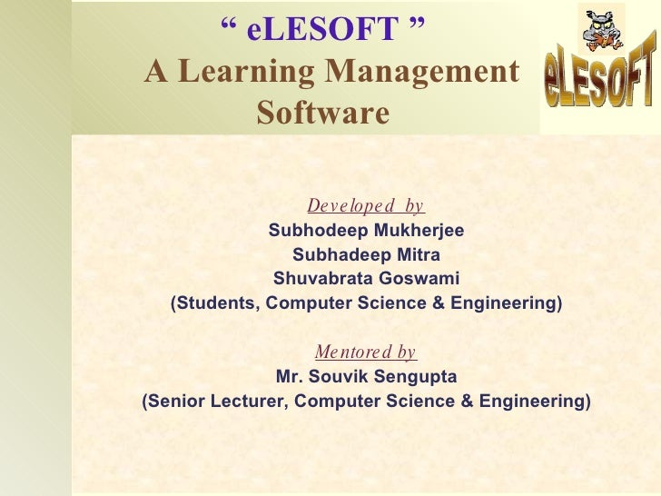 """ eLESOFT "" A Learning Management        Software                    De v e lope d by               Subhodeep Mukherjee   ..."