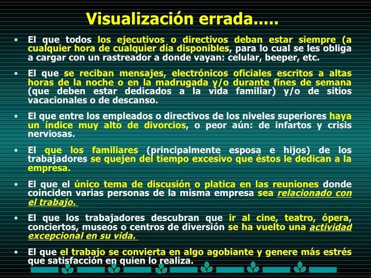 Visualización errada..... <ul><li>El que todos  los ejecutivos o directivos deban estar siempre (a cualquier hora de cualq...