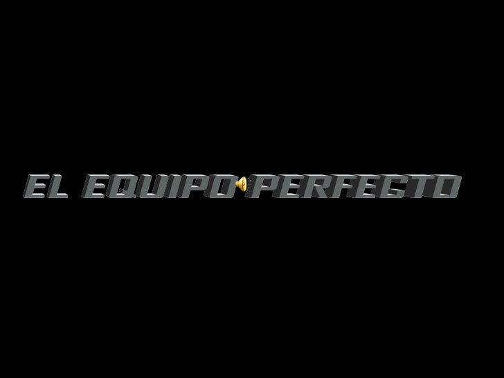 EL EQUIPO PERFECTO