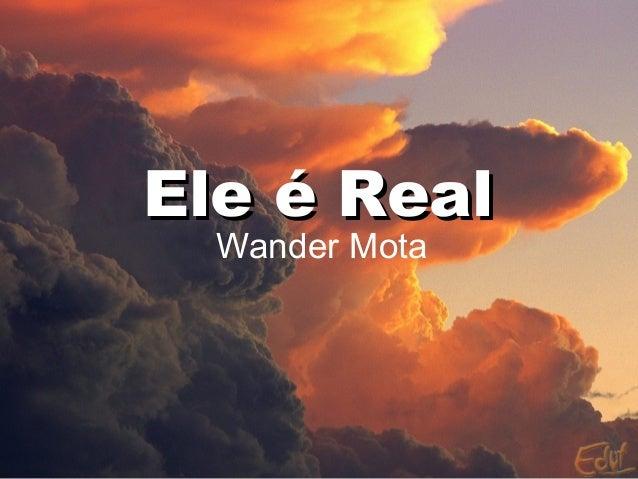 Ele é RealEle é Real Wander Mota
