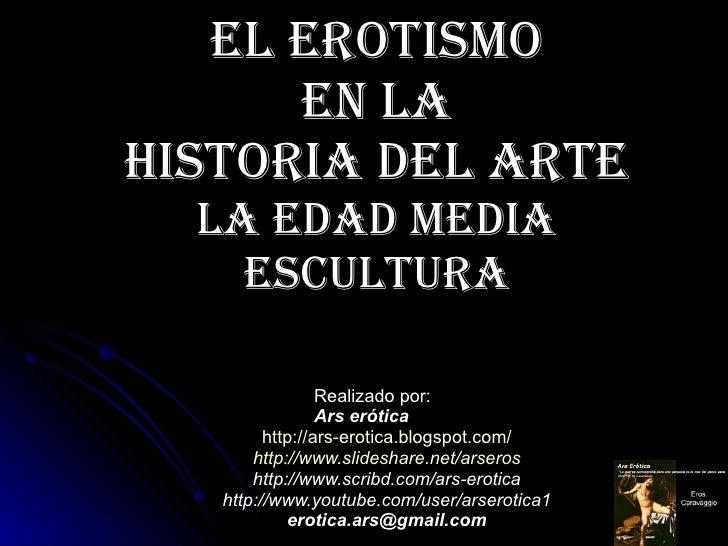 El erotismo  en la  Historia del Arte La Edad Media Escultura Realizado por: Ars erótica http:// ars - erotica.blogspot.co...