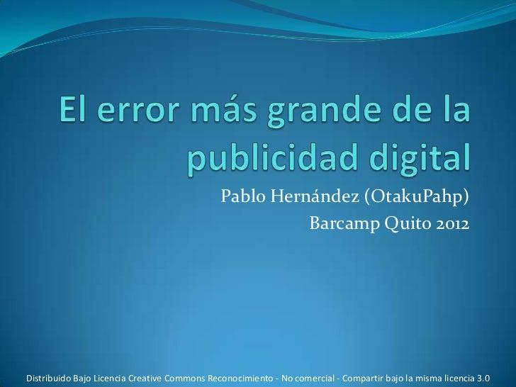 Pablo Hernández (OtakuPahp)                                                        Barcamp Quito 2012Distribuido Bajo Lice...