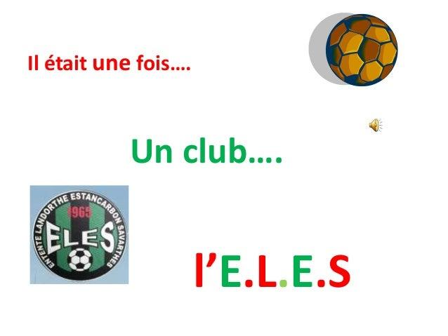 Il était une fois…. Un club…. l'E.L.E.S