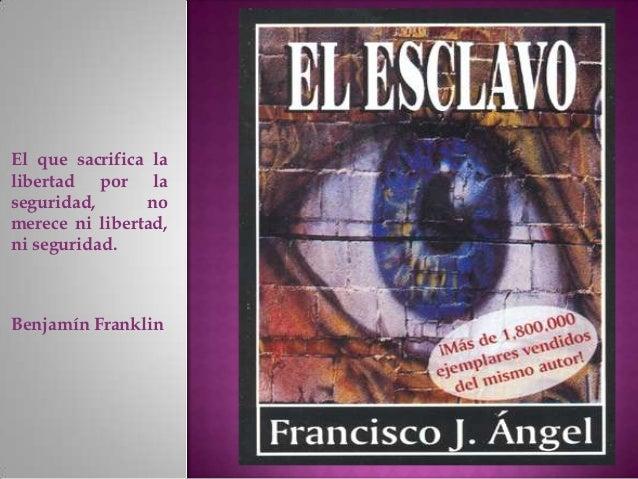 El que sacrifica lalibertad por laseguridad,      nomerece ni libertad,ni seguridad.Benjamín Franklin