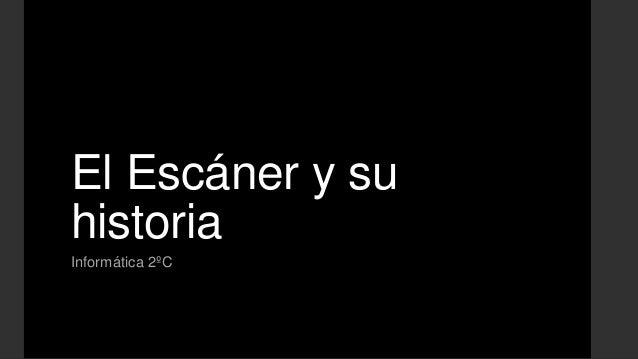 El Escáner y su historia Informática 2ºC