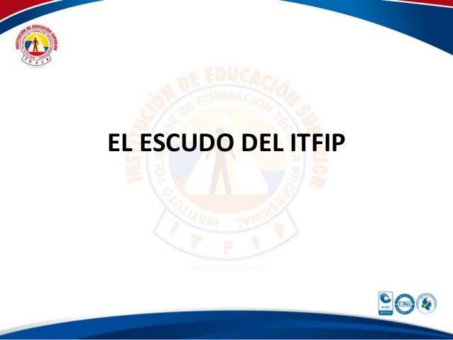 EL ESCUDO DEL ITFIP